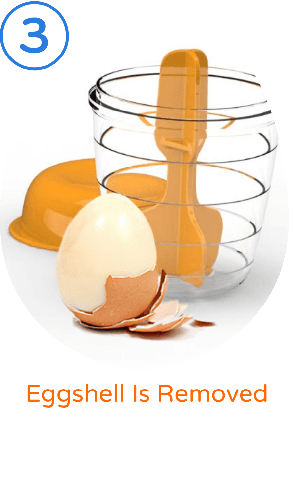 3. Eggshell Is Removed. Voila! Open the Easy Egg Peeler™, remove the egg and the shell will slide off. It's so easy!
