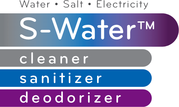 Water + Salt + Electricity = S-Water™. Cleaner • Sanitizer • Deodorizer