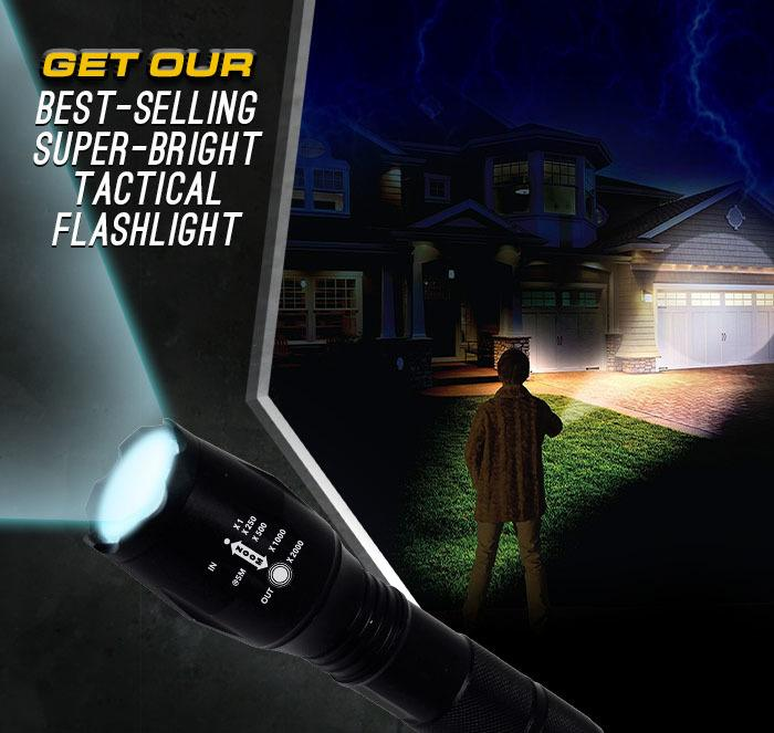 Get our best selling super-bright tactical flashlight
